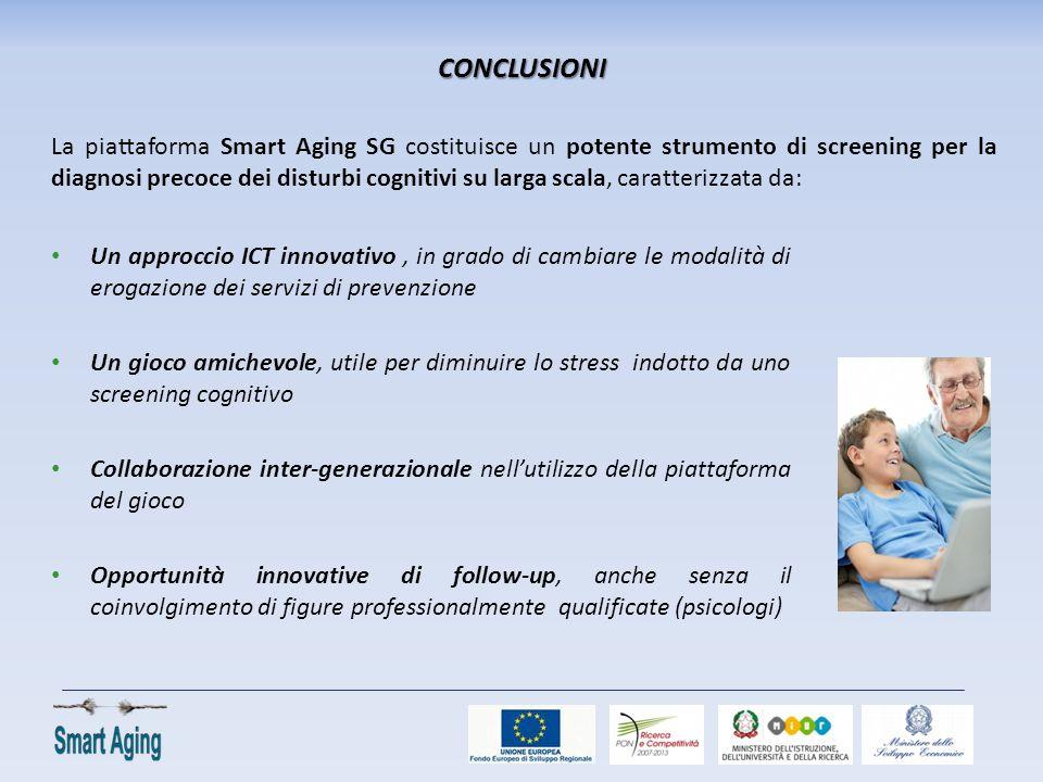 CONCLUSIONI La piattaforma Smart Aging SG costituisce un potente strumento di screening per la diagnosi precoce dei disturbi cognitivi su larga scala,