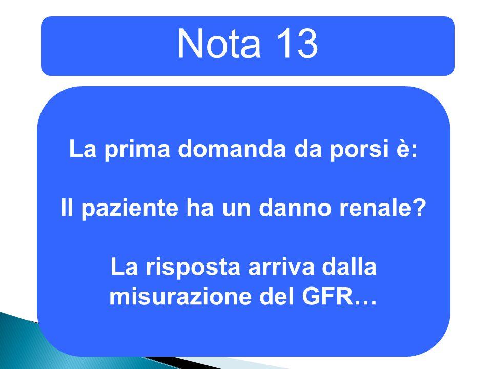 Nota 13 La prima domanda da porsi è: Il paziente ha un danno renale.