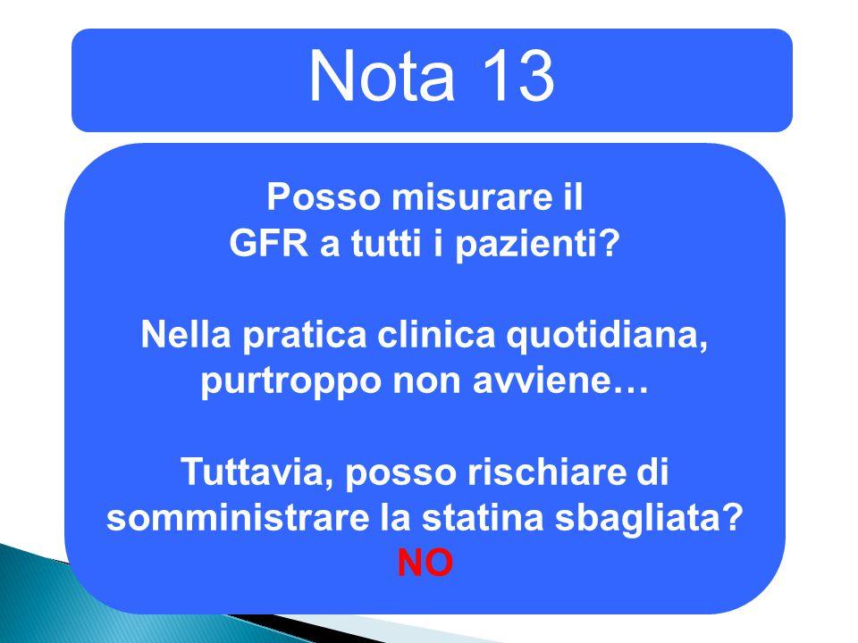 Nota 13 Posso misurare il GFR a tutti i pazienti.