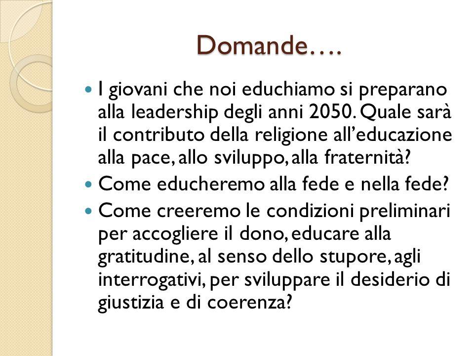 Domande…. I giovani che noi educhiamo si preparano alla leadership degli anni 2050. Quale sarà il contributo della religione all'educazione alla pace,