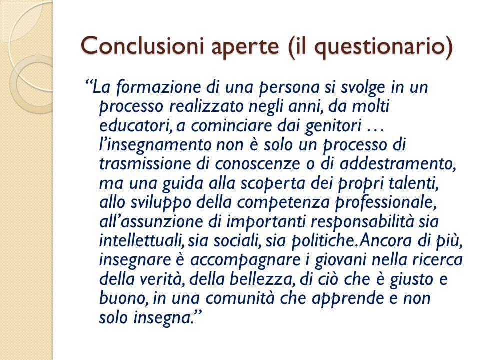 """Conclusioni aperte (il questionario) """"La formazione di una persona si svolge in un processo realizzato negli anni, da molti educatori, a cominciare da"""