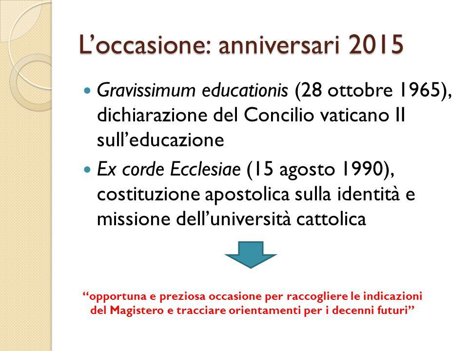 L'occasione: anniversari 2015 Gravissimum educationis (28 ottobre 1965), dichiarazione del Concilio vaticano II sull'educazione Ex corde Ecclesiae (15