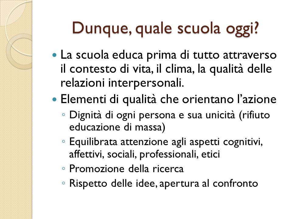 Dunque, quale scuola oggi? La scuola educa prima di tutto attraverso il contesto di vita, il clima, la qualità delle relazioni interpersonali. Element