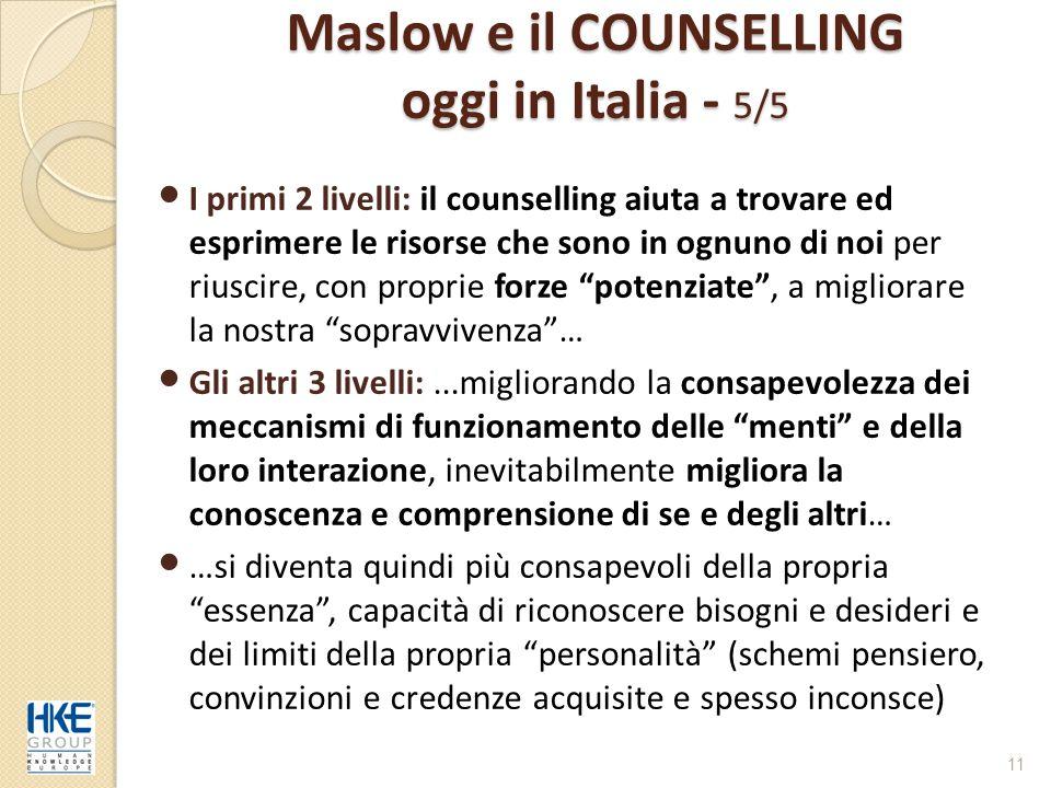 11 Maslow e il COUNSELLING oggi in Italia - 5/5 I primi 2 livelli: il counselling aiuta a trovare ed esprimere le risorse che sono in ognuno di noi pe