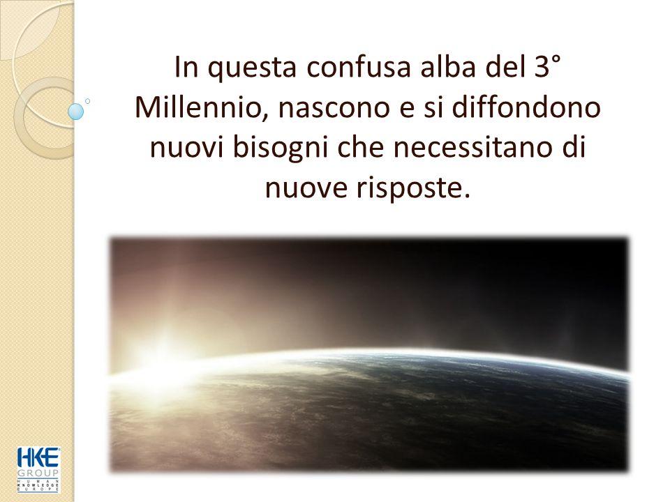 In questa confusa alba del 3° Millennio, nascono e si diffondono nuovi bisogni che necessitano di nuove risposte.