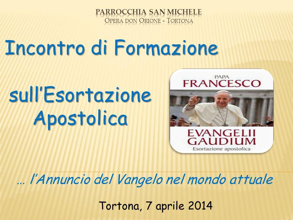 Incontro di Formazione sull'Esortazione sull'Esortazione Apostolica Apostolica Tortona, 7 aprile 2014 … l'Annuncio del Vangelo nel mondo attuale