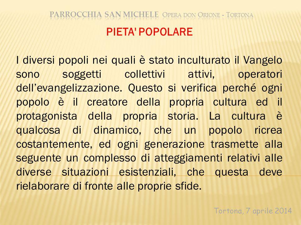 Tortona, 7 aprile 2014 PIETA POPOLARE I diversi popoli nei quali è stato inculturato il Vangelo sono soggetti collettivi attivi, operatori dell'evangelizzazione.