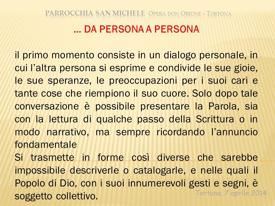 Tortona, 7 aprile 2014 … DA PERSONA A PERSONA il primo momento consiste in un dialogo personale, in cui l'altra persona si esprime e condivide le sue