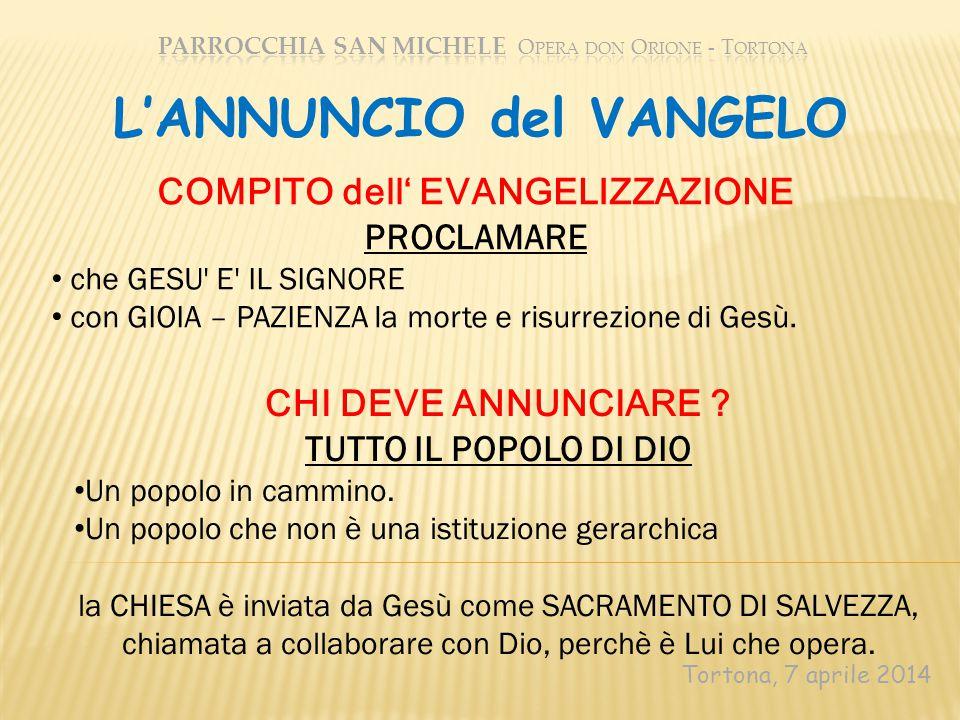 Tortona, 7 aprile 2014 L'ANNUNCIO del VANGELO COMPITO dell' EVANGELIZZAZIONE PROCLAMARE che GESU' E' IL SIGNORE con GIOIA – PAZIENZA la morte e risurr