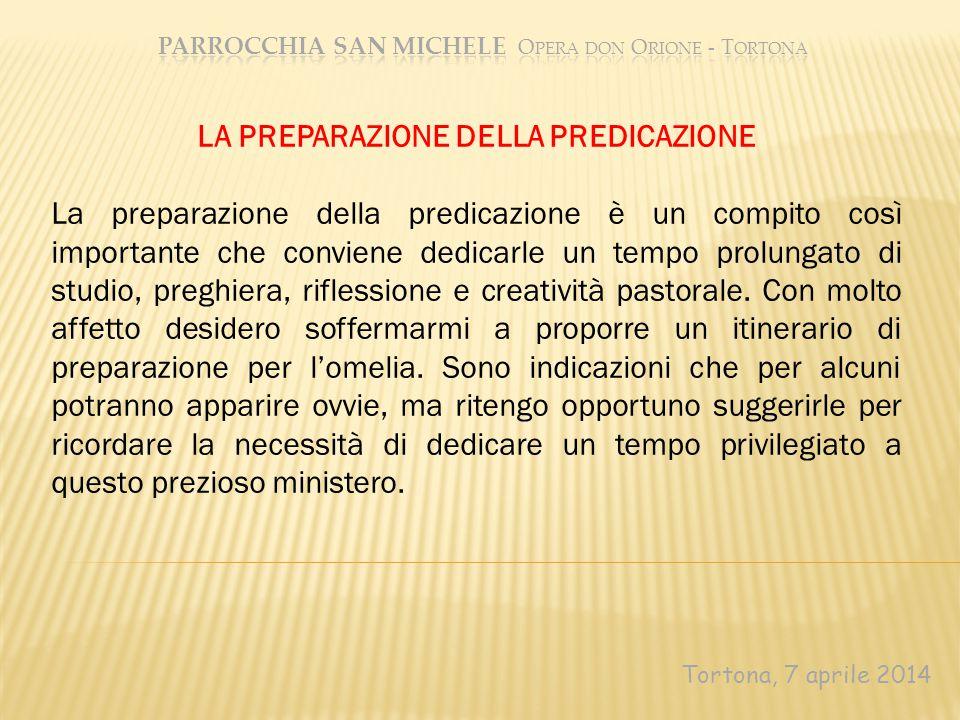 Tortona, 7 aprile 2014 LA PREPARAZIONE DELLA PREDICAZIONE La preparazione della predicazione è un compito così importante che conviene dedicarle un te