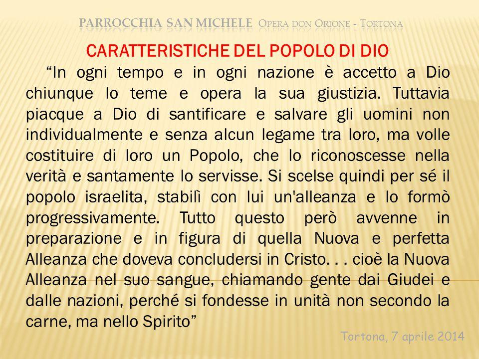 """Tortona, 7 aprile 2014 CARATTERISTICHE DEL POPOLO DI DIO """"In ogni tempo e in ogni nazione è accetto a Dio chiunque lo teme e opera la sua giustizia. T"""