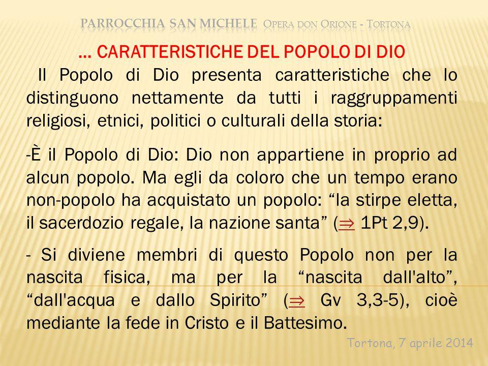Tortona, 7 aprile 2014 … CARATTERISTICHE DEL POPOLO DI DIO Il Popolo di Dio presenta caratteristiche che lo distinguono nettamente da tutti i raggrupp