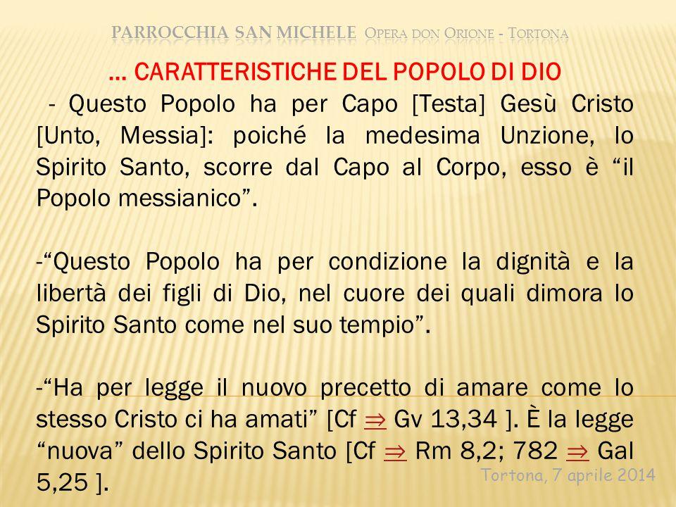 Tortona, 7 aprile 2014 … CARATTERISTICHE DEL POPOLO DI DIO - Questo Popolo ha per Capo [Testa] Gesù Cristo [Unto, Messia]: poiché la medesima Unzione,
