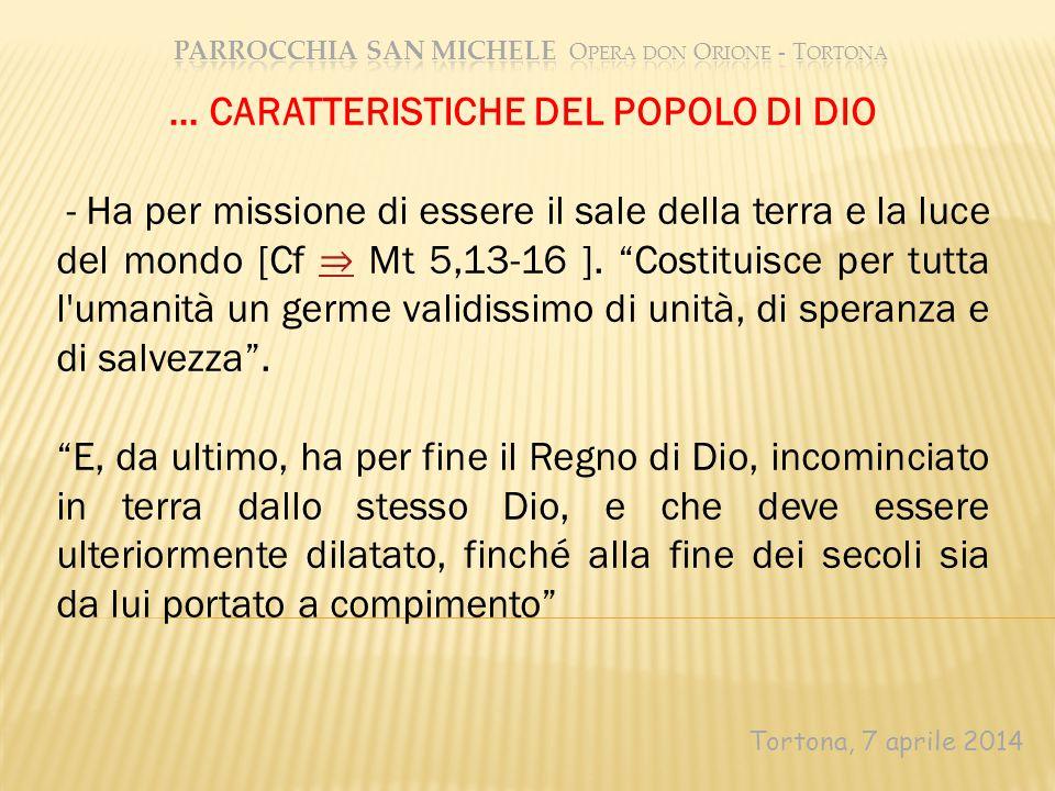 Tortona, 7 aprile 2014 … CARATTERISTICHE DEL POPOLO DI DIO - Ha per missione di essere il sale della terra e la luce del mondo [Cf ⇒ Mt 5,13-16 ].