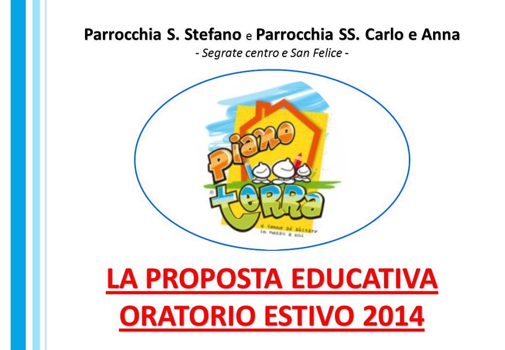 Parrocchia S. Stefano e Parrocchia SS. Carlo e Anna - Segrate centro e San Felice - LA PROPOSTA EDUCATIVA ORATORIO ESTIVO 2014