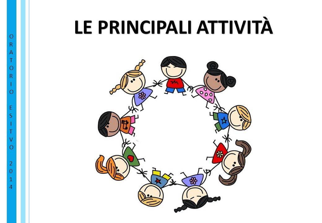 LE PRINCIPALI ATTIVITÀ ORATORIO ESITVO 2014ORATORIO ESITVO 2014