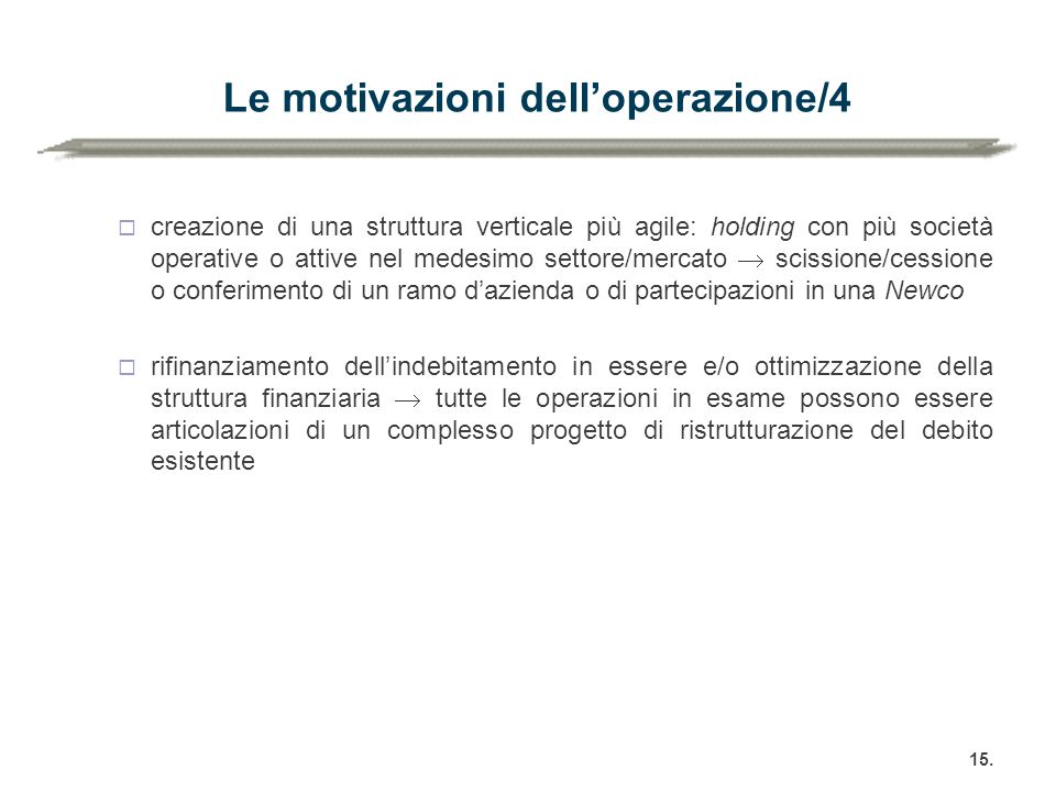 Le motivazioni dell'operazione/4  creazione di una struttura verticale più agile: holding con più società operative o attive nel medesimo settore/mer