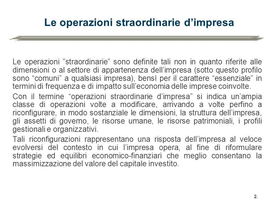 """2. Le operazioni straordinarie d'impresa Le operazioni """"straordinarie"""" sono definite tali non in quanto riferite alle dimensioni o al settore di appar"""