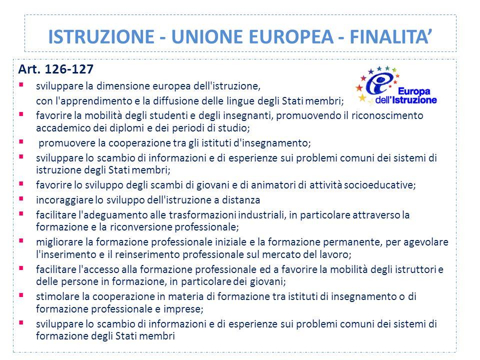 ISTRUZIONE - UNIONE EUROPEA - FINALITA' Art. 126-127  sviluppare la dimensione europea dell'istruzione, con l'apprendimento e la diffusione delle lin