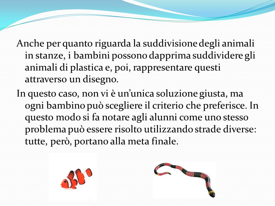 Anche per quanto riguarda la suddivisione degli animali in stanze, i bambini possono dapprima suddividere gli animali di plastica e, poi, rappresentar