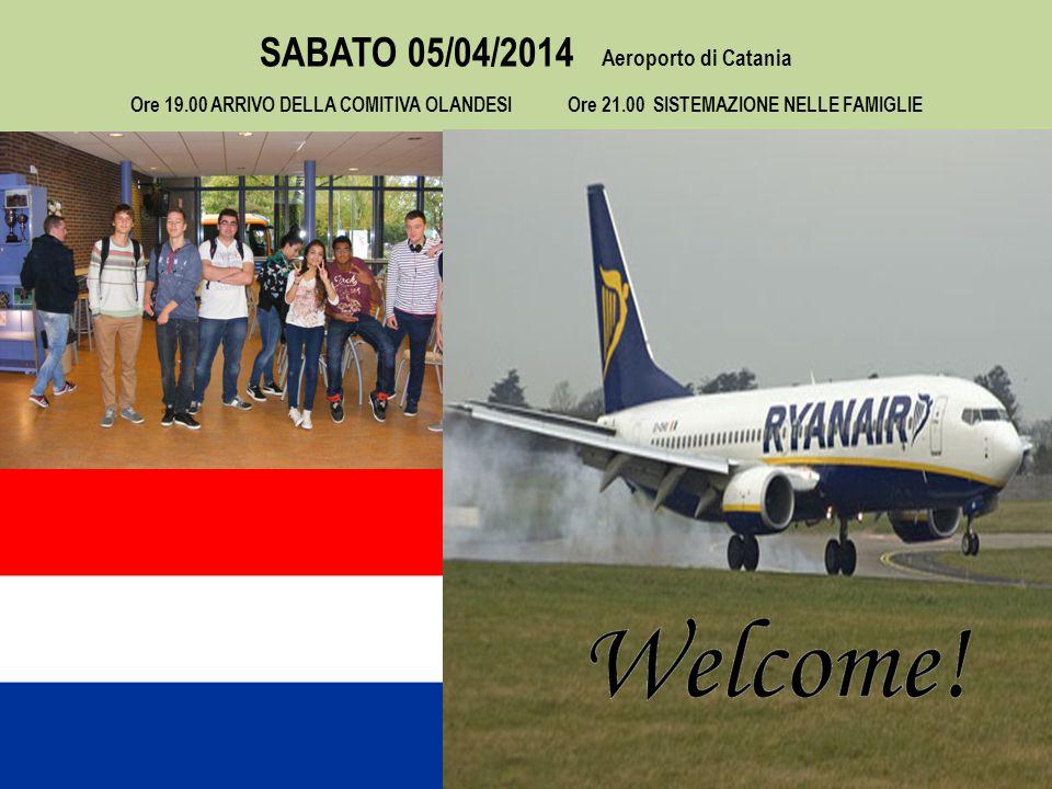 SABATO 05/04/2014 Aeroporto di Catania Ore 19.00 ARRIVO DELLA COMITIVA OLANDESI Ore 21.00 SISTEMAZIONE NELLE FAMIGLIE