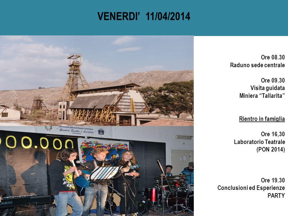 Ore 08.30 Raduno sede centrale Ore 09.30 Visita guidata Miniera Tallarita Rientro in famiglia Ore 16,30 Laboratorio Teatrale (PON 2014) Ore 19.30 Conclusioni ed Esperienze PARTY VENERDI' 11/04/2014