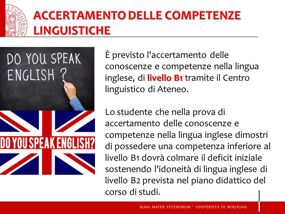 livello B1 È previsto l accertamento delle conoscenze e competenze nella lingua inglese, di livello B1 tramite il Centro linguistico di Ateneo.