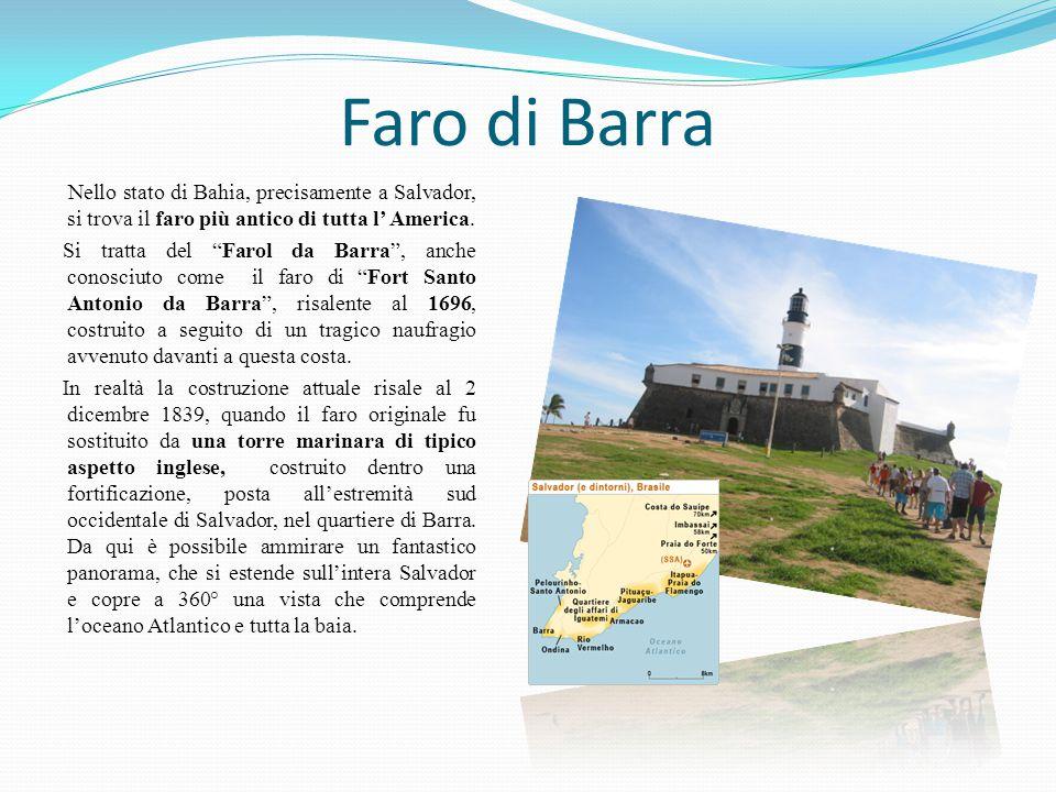 Faro di Barra Nello stato di Bahia, precisamente a Salvador, si trova il faro più antico di tutta l' America.