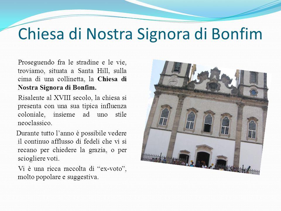 Chiesa di Nostra Signora di Bonfim Proseguendo fra le stradine e le vie, troviamo, situata a Santa Hill, sulla cima di una collinetta, la Chiesa di Nostra Signora di Bonfim.