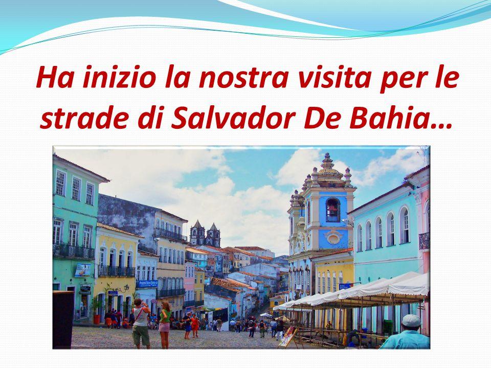 Ha inizio la nostra visita per le strade di Salvador De Bahia…