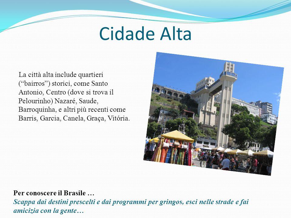 Cidade Alta La città alta include quartieri ( bairros ) storici, come Santo Antonio, Centro (dove si trova il Pelourinho) Nazaré, Saude, Barroquinha, e altri più recenti come Barris, Garcia, Canela, Graça, Vitória.