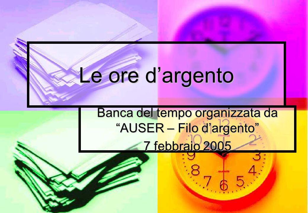 Le ore d'argento Banca del tempo organizzata da AUSER – Filo d'argento 7 febbraio 2005