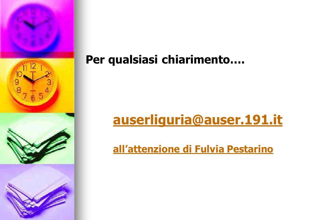 Per qualsiasi chiarimento…. auserliguria@auser.191.it all'attenzione di Fulvia Pestarino