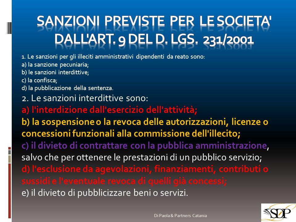 1. Le sanzioni per gli illeciti amministrativi dipendenti da reato sono: a) la sanzione pecuniaria; b) le sanzioni interdittive; c) la confisca; d) la