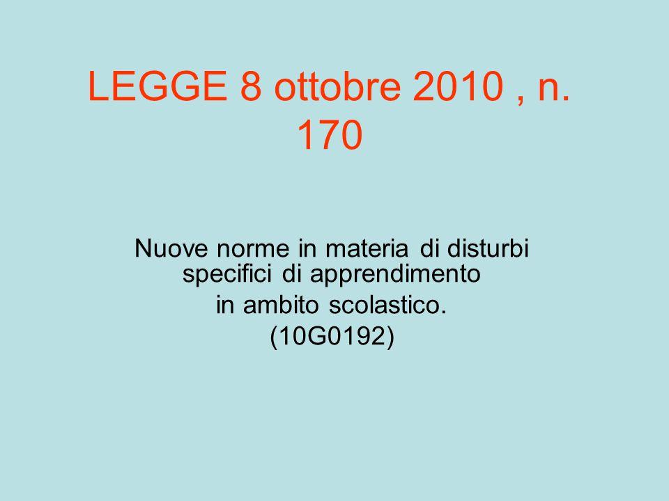 LEGGE 8 ottobre 2010, n. 170 Nuove norme in materia di disturbi specifici di apprendimento in ambito scolastico. (10G0192)