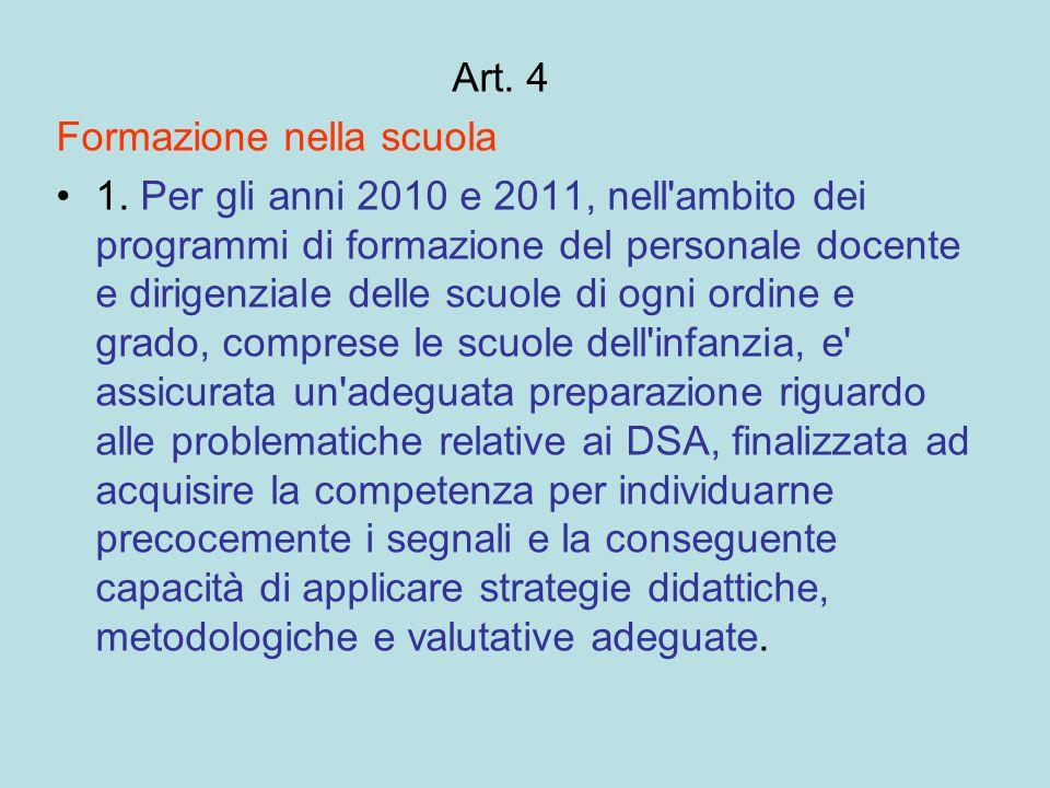 Art. 4 Formazione nella scuola 1. Per gli anni 2010 e 2011, nell'ambito dei programmi di formazione del personale docente e dirigenziale delle scuole