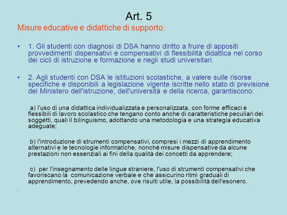Art. 5 Misure educative e didattiche di supporto: 1. Gli studenti con diagnosi di DSA hanno diritto a fruire di appositi provvedimenti dispensativi e