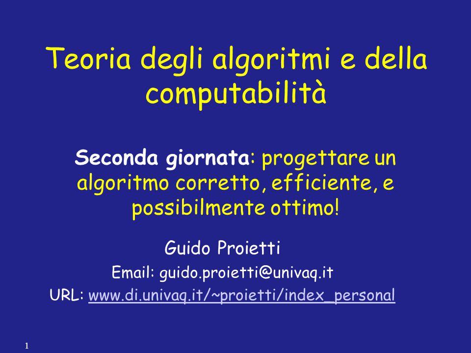 Teoria degli algoritmi e della computabilità Seconda giornata: progettare un algoritmo corretto, efficiente, e possibilmente ottimo! Guido Proietti Em