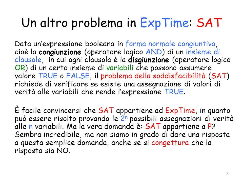 Un altro problema in ExpTime: SAT Data un'espressione booleana in forma normale congiuntiva, cioè la congiunzione (operatore logico AND) di un insieme