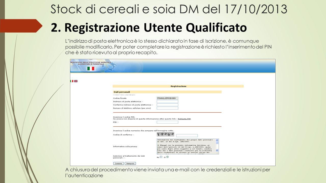 Stock di cereali e soia DM del 17/10/2013 2. Registrazione Utente Qualificato L'indirizzo di posta elettronica è lo stesso dichiarato in fase di Iscri
