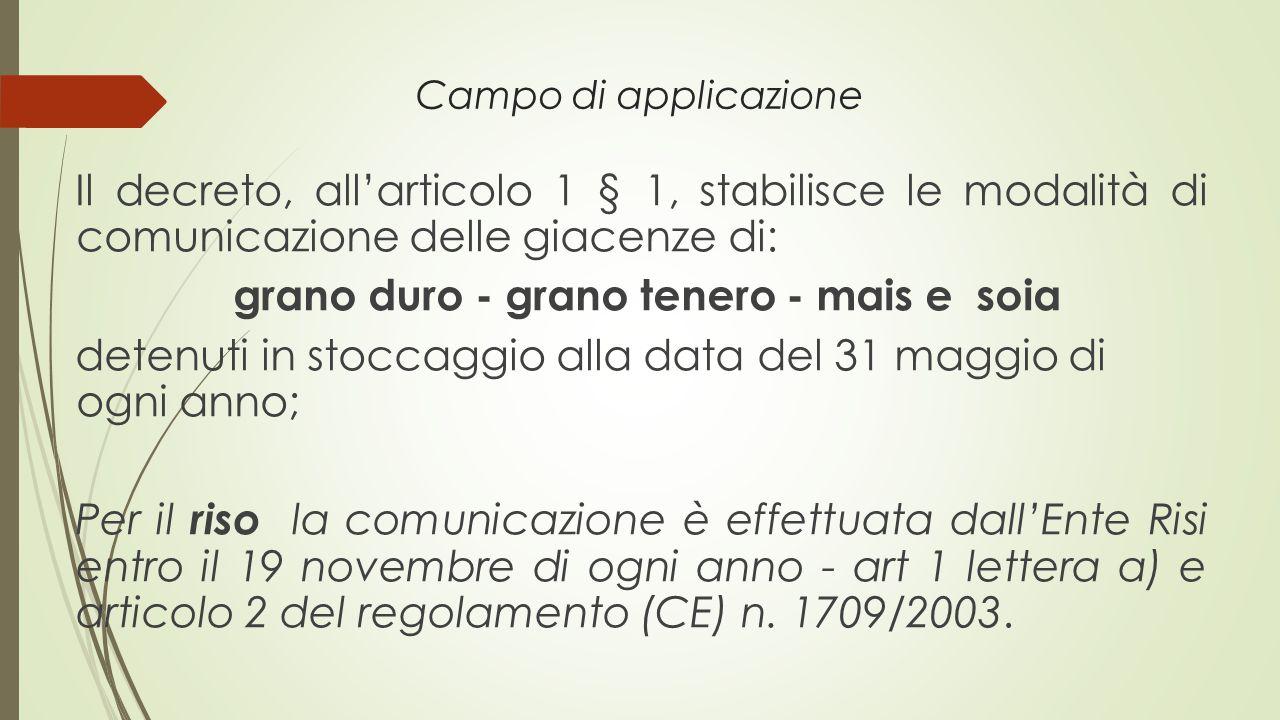 Campo di applicazione Il decreto, all'articolo 1 § 1, stabilisce le modalità di comunicazione delle giacenze di: grano duro - grano tenero - mais e so