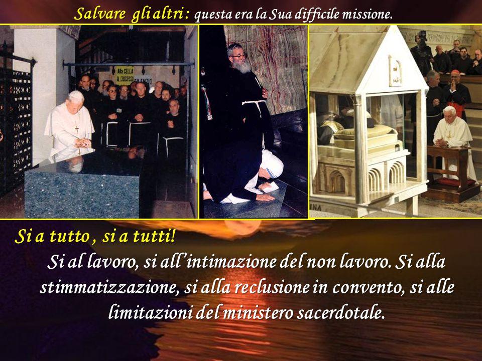 Fare la volontà del Padre e della madre Chiesa: tutta qui la sintesi della santificazione personale del Santo.