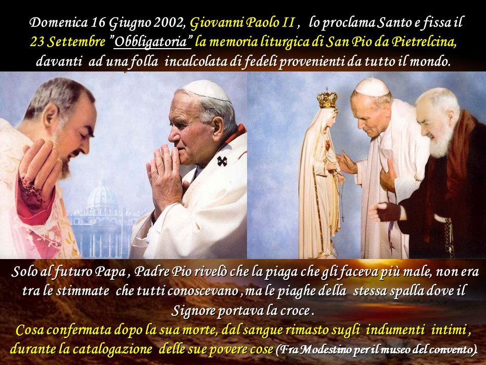 Domenica 16 Giugno 2002, Giovanni Paolo II, lo proclama Santo e fissa il 23 Settembre Obbligatoria la memoria liturgica di San Pio da Pietrelcina, davanti ad una folla incalcolata di fedeli provenienti da tutto il mondo.