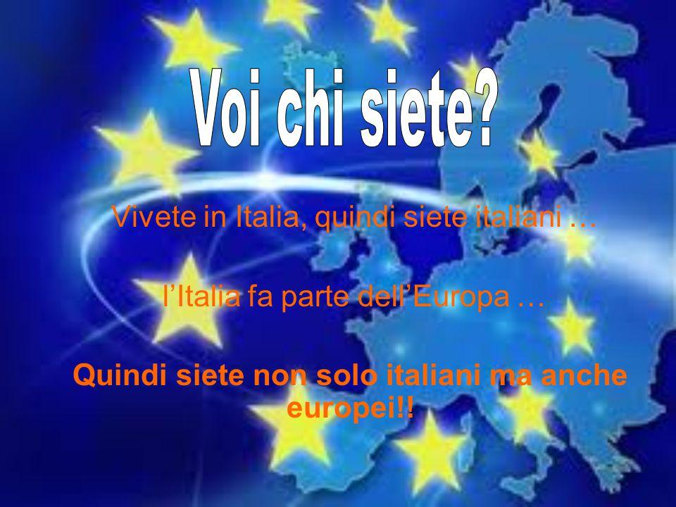 Vivete in Italia, quindi siete italiani … l'Italia fa parte dell'Europa … Quindi siete non solo italiani ma anche europei!!