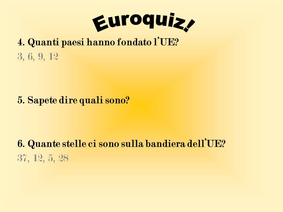 4. Quanti paesi hanno fondato l'UE? 3, 6, 9, 12 5. Sapete dire quali sono? 6. Quante stelle ci sono sulla bandiera dell'UE? 37, 12, 5, 28