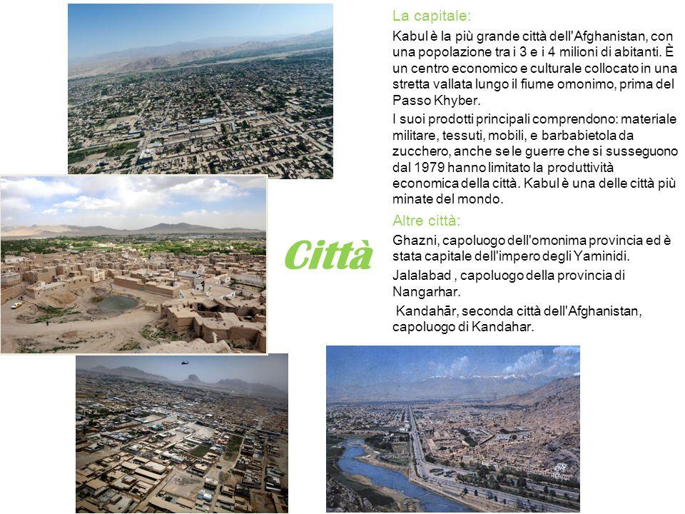Città La capitale: Kabul è la più grande città dell'Afghanistan, con una popolazione tra i 3 e i 4 milioni di abitanti. È un centro economico e cultur