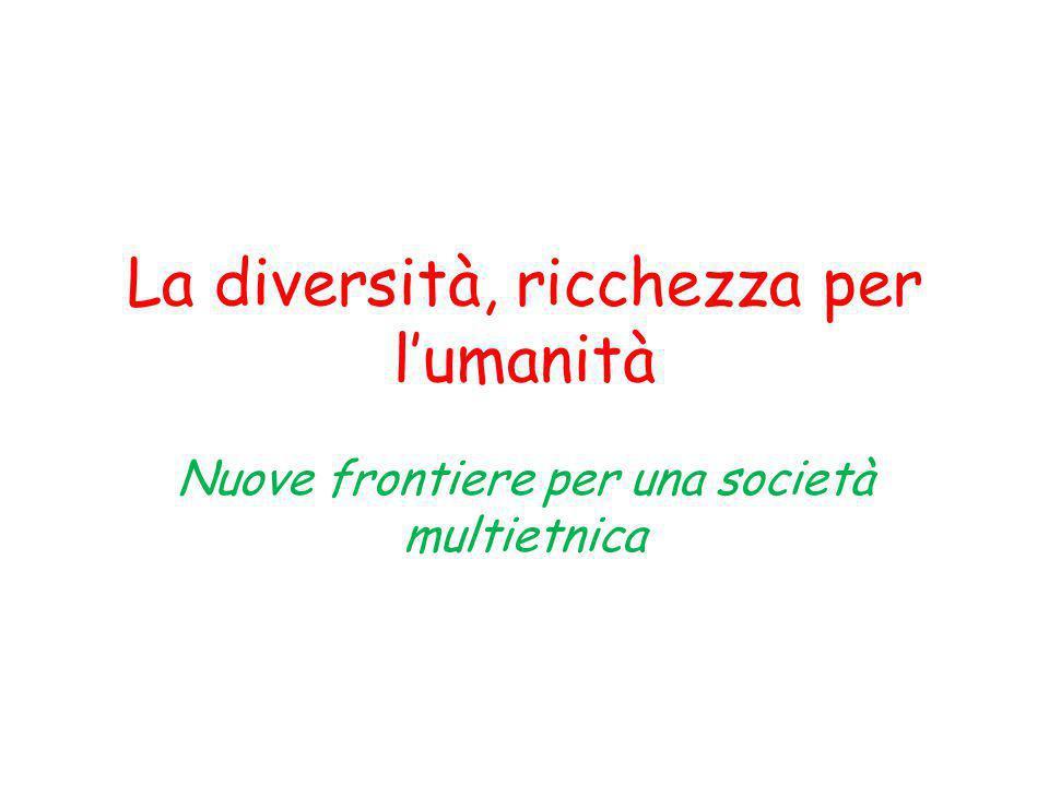 La diversità, ricchezza per l'umanità Nuove frontiere per una società multietnica
