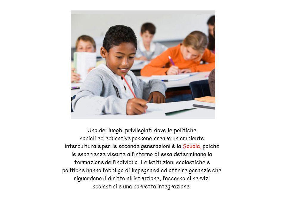 Uno dei luoghi privilegiati dove le politiche sociali ed educative possono creare un ambiente interculturale per le seconde generazioni è la Scuola, p