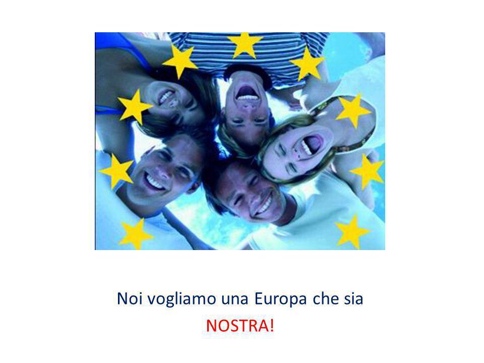 Noi vogliamo una Europa che sia NOSTRA!