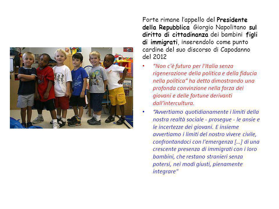 Forte rimane l'appello del Presidente della Repubblica Giorgio Napolitano sul diritto di cittadinanza dei bambini figli di immigrati, inserendolo come